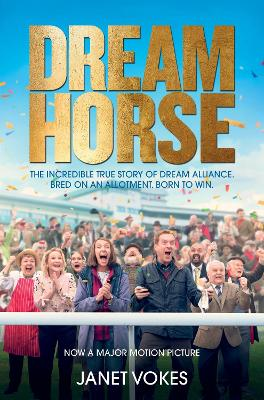 Dream Horse: The Incredible True Story of Dream Alliance - the Allotment Horse who Became a Champion book