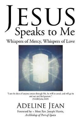 Jesus Speaks to Me: Whispers of Mercy, Whispers of Love by Rev Joseph Harris