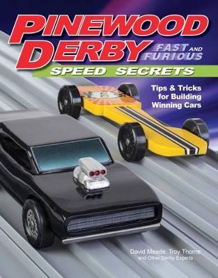 Pinewood Derby Fast and Furious Speed Secrets by David Meade