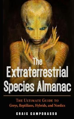The Extraterrestrial Species Almanac: The Ultimate Guide to Greys, Reptilians, Hybrids, and Nordics by Craig Campobasso