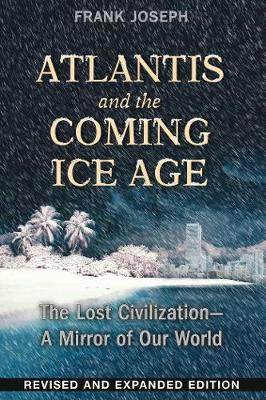 Atlantis and the Coming Ice Age by Frank Joseph
