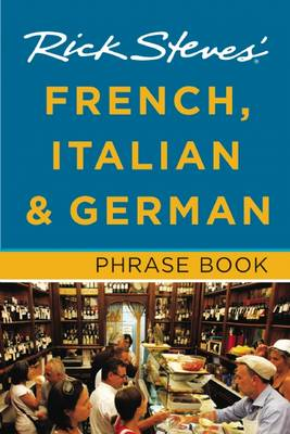 Rick Steves' French, Italian & German Phrase Book by Rick Steves