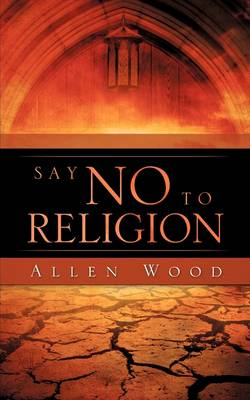 Say No to Religion by Allen Mary Wood