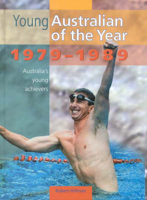 Young Australian of Year: 1979-1989 by Robert Hillman