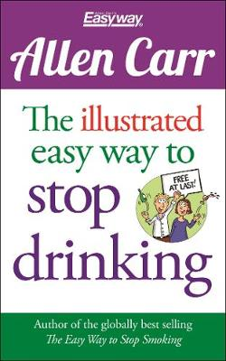 Allen Carr The Illustrated Easy Way to Stop Drinking by Allen Carr