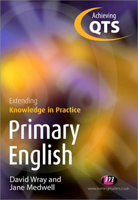 Primary English: Extending Knowledge in Practice by David Wray