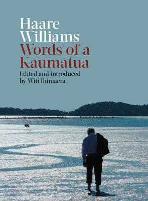 Haare Williams: Words of a Kaumatua by Haare Williams