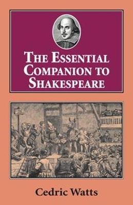 Essential Companion to Shakespeare by Prof. Cedric Watts