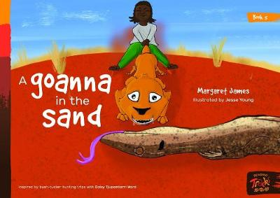 Book 5 - A Goanna In The Sand: Reading Tracks by Margaret James and Illustrated by Jesse Young