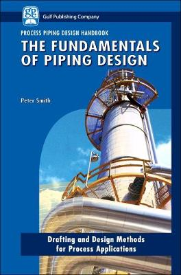 The The Fundamentals of Piping Design The Fundamentals of Piping Design Process Piping Design Handbook v. 1 by Peter Smith
