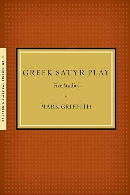 Greek Satyr Play: Five Studies by Mark Griffith