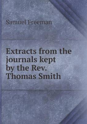 Extracts from the Journals Kept by the Rev. Thomas Smith by Samuel Freeman
