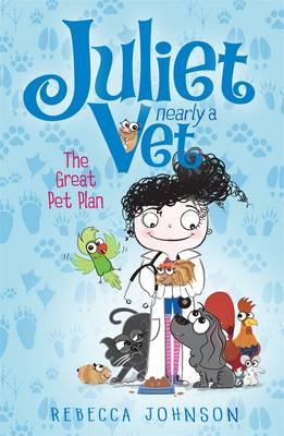 The The Great Pet Plan The Great Pet Plan: Juliet, Nearly a Vet (Book 1) Juliet, Nearly a Vet Book 1 by Rebecca Johnson