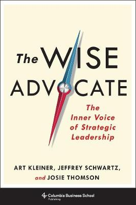 The Wise Advocate: The Inner Voice of Strategic Leadership by Art Kleiner