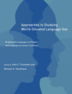 Approaches to Studying World-Situated Language Use by John C. Trueswell