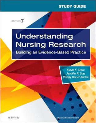 Study Guide for Understanding Nursing Research: Building an Evidence-Based Practice by Susan K. Grove