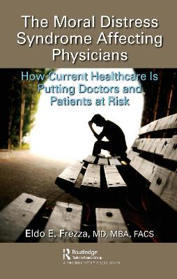 The Moral Distress Syndrome Affecting Physicians: How Current Healthcare is Putting Doctors and Patients at Risk book
