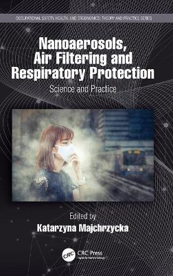 Nanoaerosols, Air Filtering and Respiratory Protection: Science and Practice book