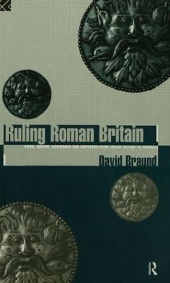 Ruling Roman Britain by David Braund