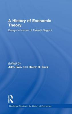 A A History of Economic Theory: Essays in honour of Takashi Negishi by Aiko Ikeo
