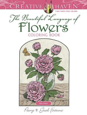 Creative Haven The Beautiful Language of Flowers Coloring Book by John Green