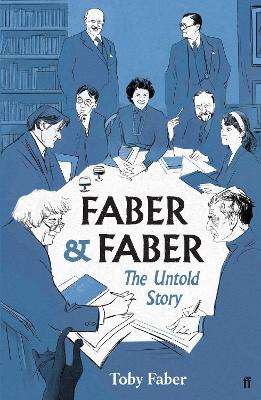 Faber & Faber: The Untold Story of a Great Publishing House by Toby Faber