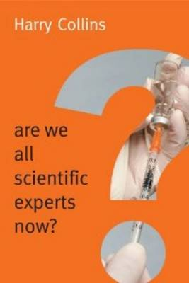 Are We All Scientific Experts Now? by Harry Collins
