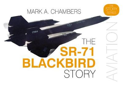 The SR-71 Blackbird Story by Mark Chambers