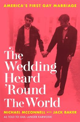 The Wedding Heard 'Round the World: America's First Gay Marriage book