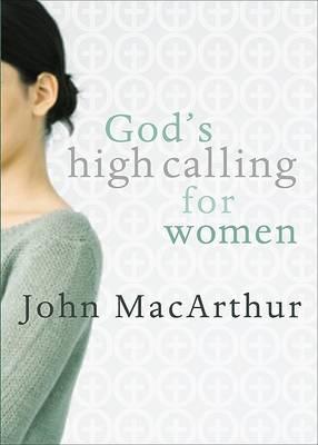 God's High Calling for Women by John F MacArthur