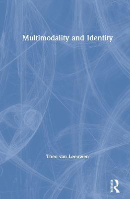 Multimodality and Identity by Theo van Leeuwen
