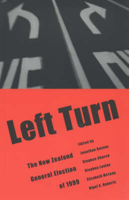 Left Turn - the New Zealand General Election of 1999: The New Zealand General Election of 1999 by Jonathan Boston
