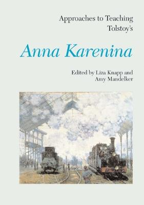 Approaches to Teaching Tolstoy's Anna Karenina by Liza Knapp