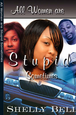 All Women Are Stupid Sometimes by Shelly Bell