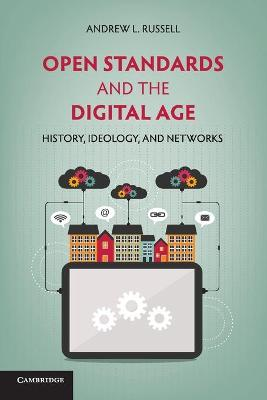 Open Standards and the Digital Age by Andrew L. Russell