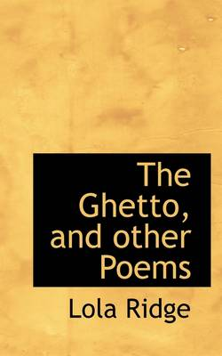 The Ghetto, and Other Poems by Lola Ridge