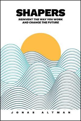 Shapers: Reinvent the Way You Work and Change the Future book