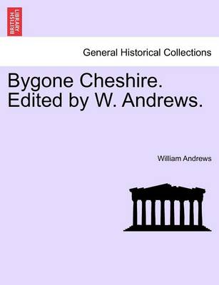 Bygone Cheshire. Edited by W. Andrews. book