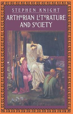Arthurian Literature and Society by S Knight
