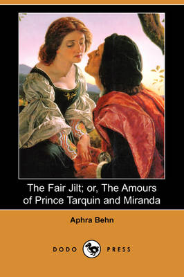 The Fair Jilt; Or, the Amours of Prince Tarquin and Miranda (Dodo Press) by Aphra Behn