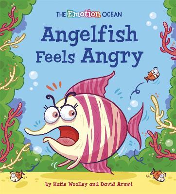 The Emotion Ocean: Angelfish Feels Angry by Katie Woolley