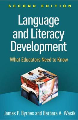 Language and Literacy Development, Second Edition: What Educators Need to Know by James P. Byrnes