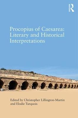 Procopius of Caesarea: Literary and Historical Interpretations by Christopher Lillington-Martin