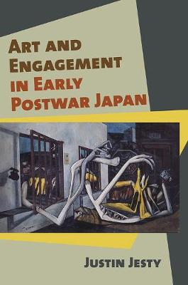 Art and Engagement in Early Postwar Japan by Justin Jesty