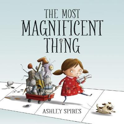 Most Magnificent Thing by Ashley Spires