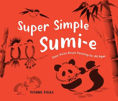 Super Simple Sumi-e: The Art of Asian Brush Painting book