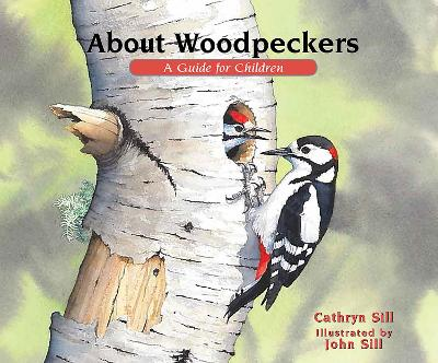 About Woodpeckers by Cathryn Sill