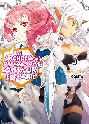 An Archdemon's Dilemma: How to Love Your Elf Bride: Volume 5: How to Love Your Elf Bride: Volume 5 by Fuminori Teshima