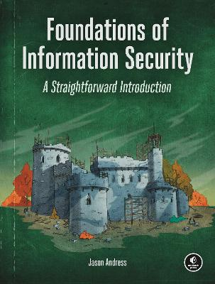 Foundations Of Information Security: A Straightforward Introduction by Jason Andress