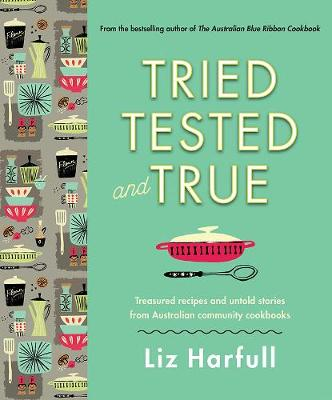 Tried, Tested and True by Liz Harfull